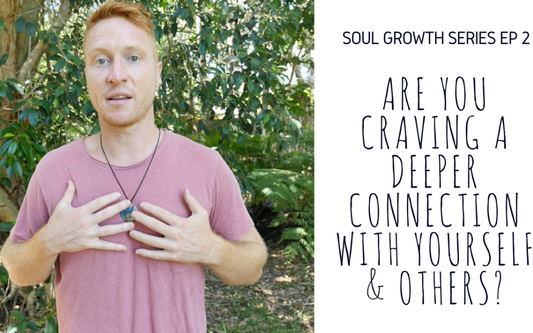 Are you craving a deeper connection with yourself & others? (video)