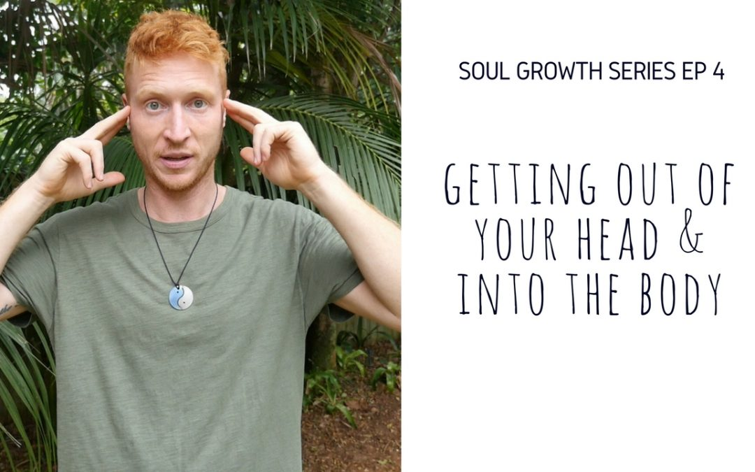 Getting out of your head & into the body (Video)